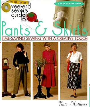 The Weekend Sewer's Guide to Pants & Skirts: Time-Saving Sewing with a Creative Touch 9781579901592