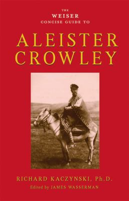 The Weiser Concise Guide to Aleister Crowley 9781578634569