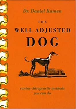 The Well Adjusted Dog: Canine Chiropractic Methods You Can Do 9781571290304
