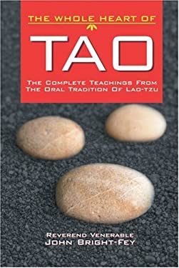 The Whole Heart of Tao: The Complete Teachings from the Oral Tradition of Lao-Tzu 9781575872476