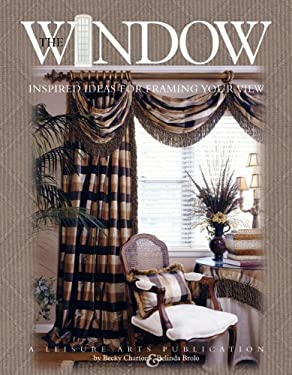 Window (Leisure Arts #3422): Inspired Ideas of Framing Your View 9781574863147