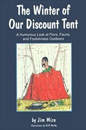 The Winter of Our Discount Tent: A Humorous Look at Flora, Fauna, and Foolishness Outdoors