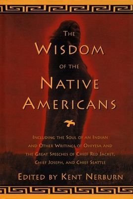 The Wisdom of the Native Americans: Including the Soul of an Indian and Other Writings of Ohiyesa and the Great Speeches of Red Jacket, Chief Joseph, 9781577310792