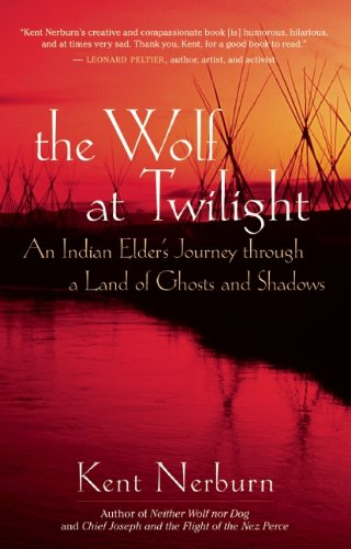 The Wolf at Twilight: An Indian Elder's Journey Through a Land of Ghosts and Shadows 9781577315780