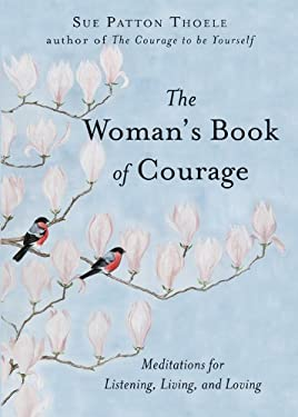 The Woman's Book of Courage: Meditations for Empowerment and Peace of Mind 9781573249003