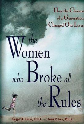 The Women Who Broke All the Rules: Challenges, Choices, and Triumphs of a Generation 9781570714306