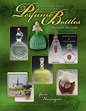 The Wonderful World of Collecting Perfume Bottles: Identification & Value Guide 9781574326123