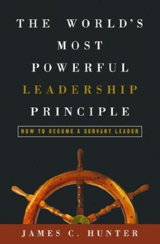 The World's Most Powerful Leadership Principle: How to Become a Servant Leader 9781578569755