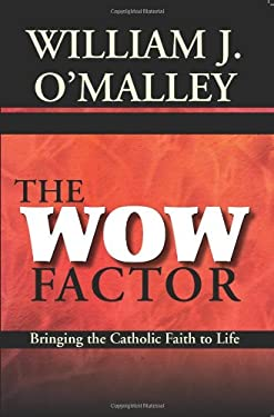The Wow Factor: Bringing the Catholic Faith to Life 9781570759277