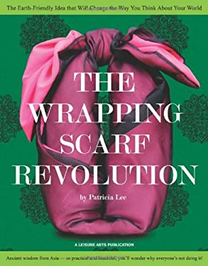 The Wrapping Scarf Revolution: The Earth-Friendly Idea That Will Change the Way You Think about Your World 9781574861068