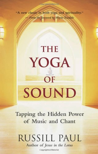 The Yoga of Sound: Tapping the Hidden Power of Music and Chant 9781577315360