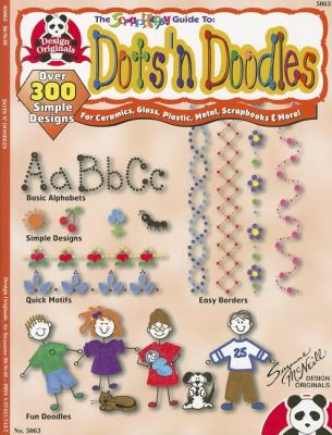 Dots 'n Doodles: Over 300 Simple Designs for Ceramics, Glass, Plastic, Metal, Scrapbooks & More! 9781574217438