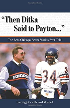 Then Ditka Said to Payton...: The Best Chicago Bears Stories Ever Told [With CD] 9781572439856