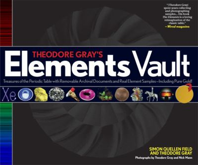 Theodore Gray's Elements Vault: Treasures of the Periodic Table with Removable Archival Documents and Real Element Samples - Including Pure Gold! 9781579128807