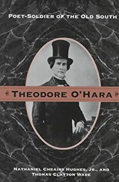 Theodore O'Hara: Poet Soldier of Old South 9781572330085