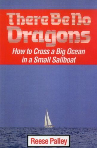 There Be No Dragons: How to Cross a Big Ocean in a Small Sailboat 9781574091830