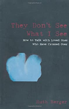 They Don't See What I See: How to Talk with Loved Ones Who Have Crossed Over 9781578632633