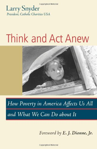 Think and Act Anew: How Poverty in America Affects Us All and What We Can Do about It 9781570759048