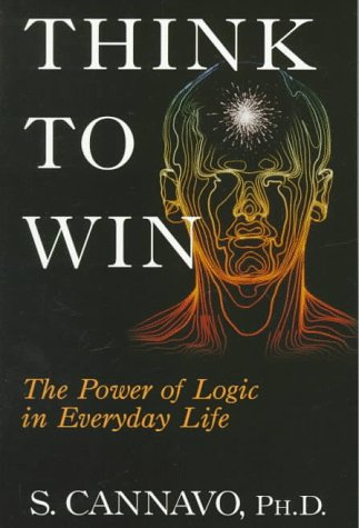 Think to Win: The Power of Logic in Everyday Life 9781573922111