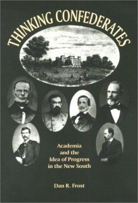 Thinking Confederates: Academia and the Idea of Progress in the New South 9781572331044