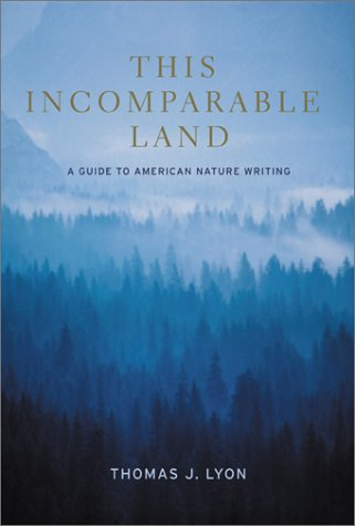 This Incomparable Land: A Guide to American Nature Writing 9781571312563