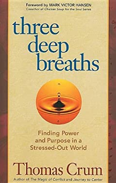 Three Deep Breaths: Finding Power and Purpose in a Stressed-Out World 9781576756300