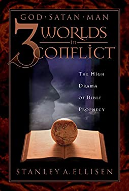 Three Worlds in Conflict: The High Drama of Biblical Prophecy 9781576733547