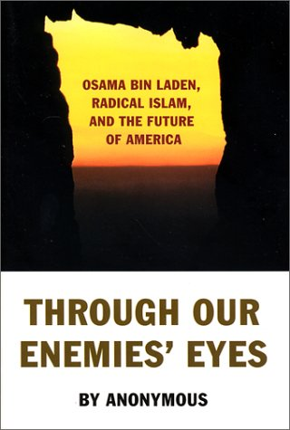 Through Our Enemies' Eyes: Osama Bin Laden, Radical Islam, and the Future of America 9781574885538
