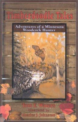 Timberdoodle Tales: Adventures of a Minnesota Woodcock Hunter 9781571570574