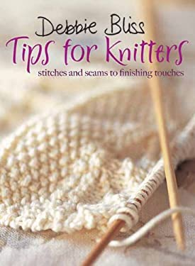 Tips for Knitters: Stitches and Seams to Finishing Touches 9781570764394