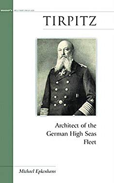 Tirpitz: Architect of the German High Seas Fleet 9781574887327