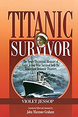 Titanic Survivor: The Newly Discovered Memoirs of Violet Jessop Who Survived Both the Titanic and Britannic Disasters 9781574091847