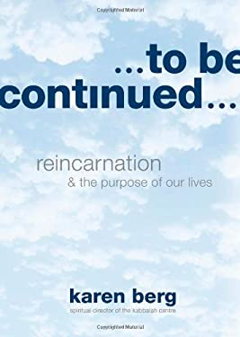 To Be Continued: Reincarnation and the Purpose of Our Lives 9781571898623