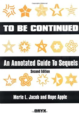 To Be Continued: An Annotated Guide to Sequels Second Edition 9781573561556