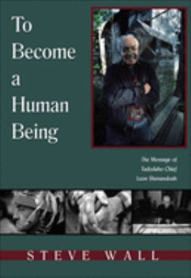 To Become a Human Being: The Message of Tadodaho Chief Leon Shenandoah 9781571743411