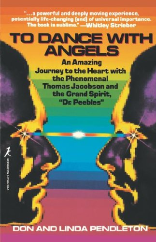 To Dance with Angels: An Amazing Journey to the Heart with the Phenomenal Thomas Jacobson and the Grand Spirit, 'Dr. Peebles' 9781575661056