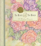 To Have and to Hold: A Wedding Keepsake [With Ribbon Marker] 7079856