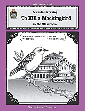 To Kill a Mockingbird: A Guide for Using in the Classroom 9781576906262