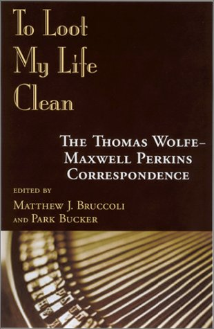 To Loot My Life Clean: The Thomas Wolfe-Maxwell Perkins Correspondence 9781570033551