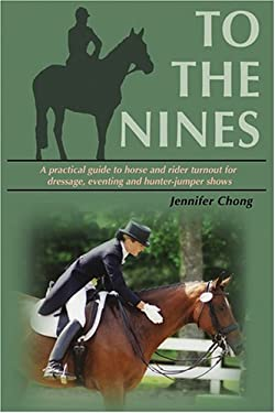 To the Nines: A Practical Guide to Horse and Rider Turnout for Dressage, Eventing, and Hunter/Jumper Shows 9781577790648