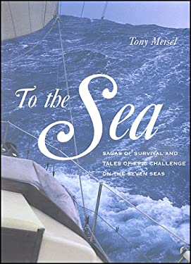 To the Sea: Sagas of Survival and Tales of Epic Challenge on the Seven Seas 9781579121136