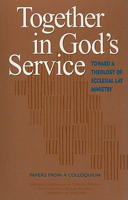 Together in God's Service: Toward a Theology of Ecclesial Lay Ministry 9781574552850