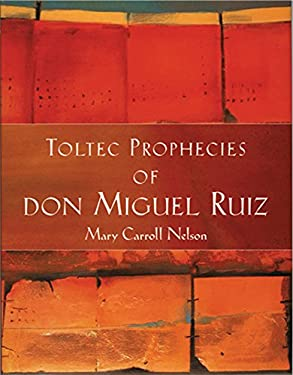 Toltec Prophecies of Don Miguel Ruiz 9781571781345