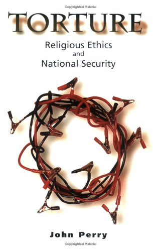 Torture: Religious Ethics and National Security 9781570756078