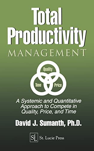 Total Productivity Management (Tpmgt): A Systemic and Quantitative Approach to Compete in Quality, Price and Time 9781574440577
