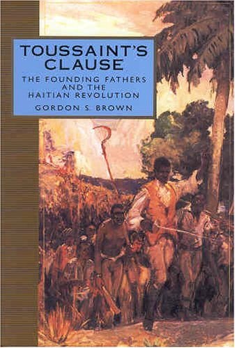 Toussaint's Clause: The Founding Fathers and the Haitian Revolution 9781578067114