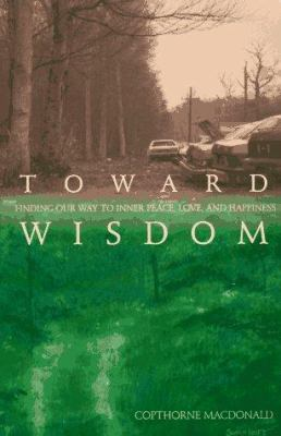 Toward Wisdom: Finding Our Way to Inner Peace, Love and Happiness 9781571740441