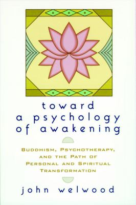 Toward a Psychology of Awakening: Buddhism, Psychotherapy, and the Path of Personal and Spiritual Transformation 9781570628238