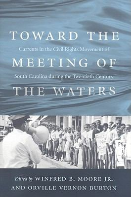 Toward the Meeting of the Waters: Currents in the Civil Rights Movement of South Carolina During the Twentieth Century 9781570037559