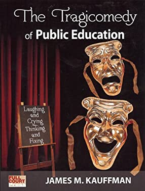 The Tragicomedy of Public Education: Laughing and Crying Thinking and Fixing 9781578616824